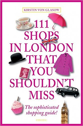 Kirstin Von Glasow, 111 Shops In London That You Shouldn't Miss (Cologne: Emons, 2014).