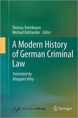 Thomas Vormbaum, A Modern History Of German Criminal Law. Ed. Michael Bohlander (Berlin: Springer, 2014).